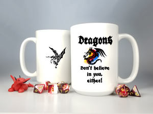 "D&D Coffee Mug / ""Dragons don't believe in you, either!"" Large 15oz Cup!"