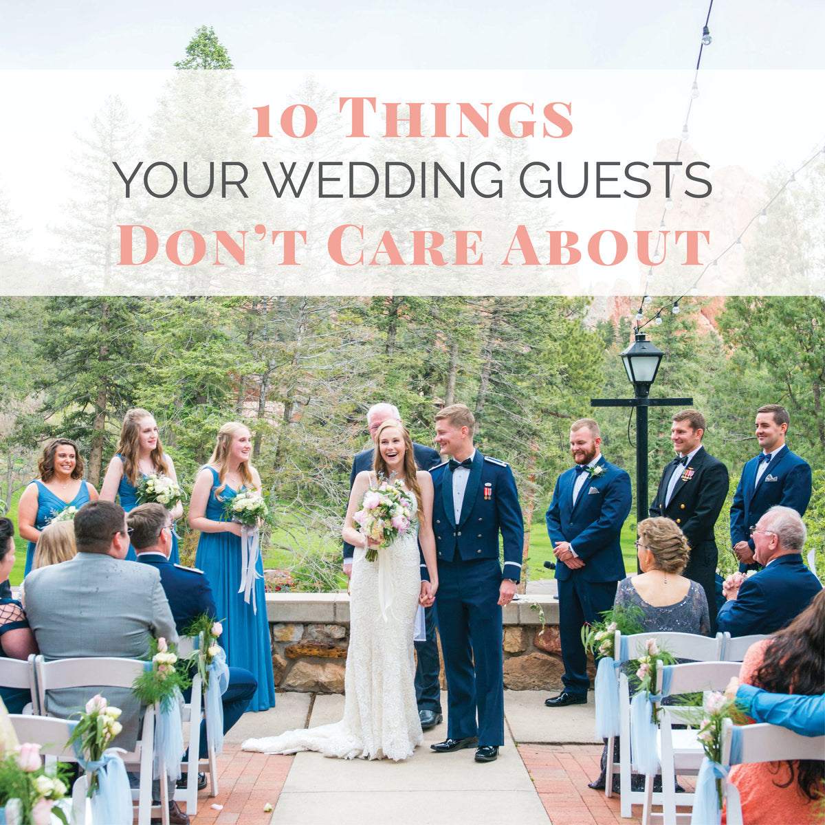 Small Family Wedding Ideas: 10 Things Your Wedding Guests Don't Care About
