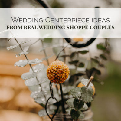 Wedding Centerpiece Ideas From Real Wedding Shoppe Couples