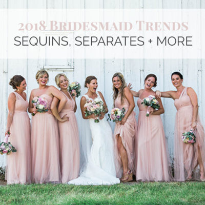 2018 Bridesmaid Trends: Sequines, Separates + More