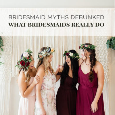 Bridesmaid Myths Debunked: What Bridesmaid Really Do