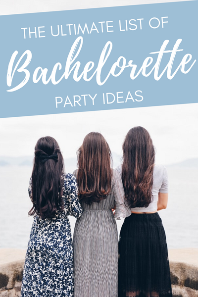Ultimate List of Bachelorette Party Ideas