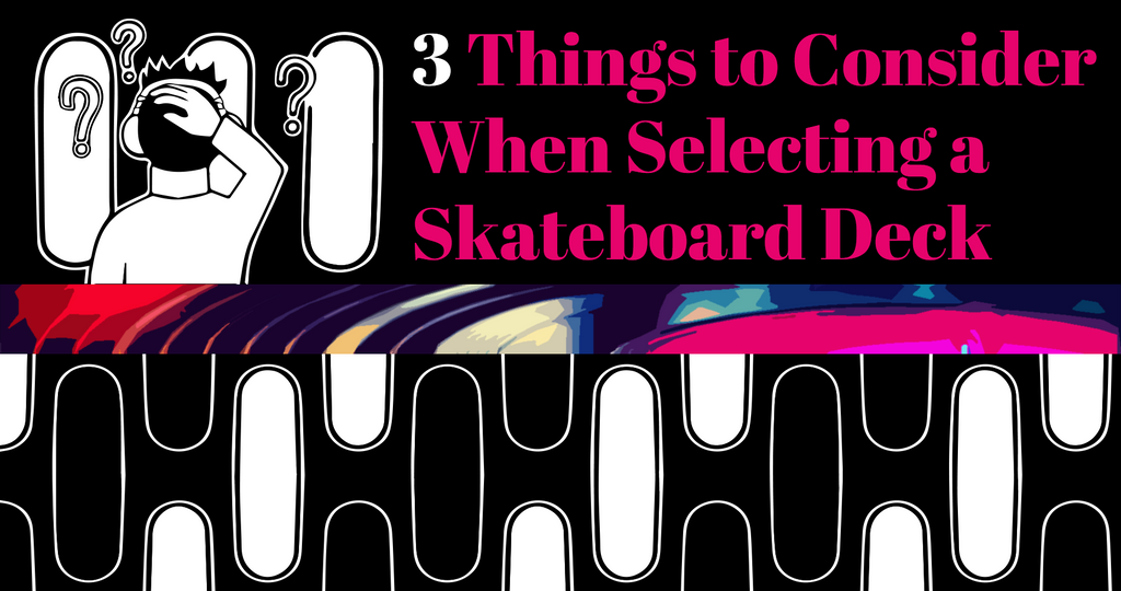 3 Things to Consider When Selecting a Skateboard Deck