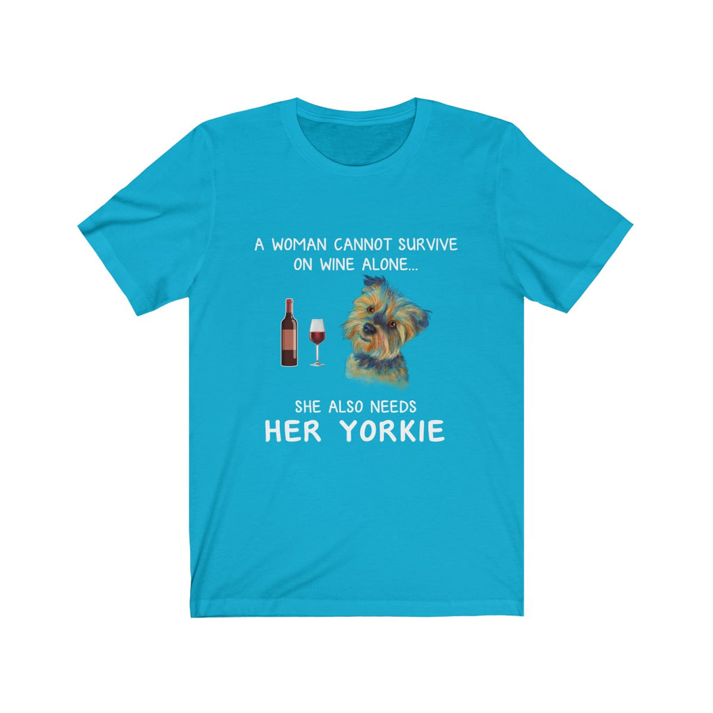 A woman cant survive on wine alone, she also needs her yorkie - Unisex T-shirt