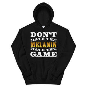 Don't Hate The Melanin Hoodie