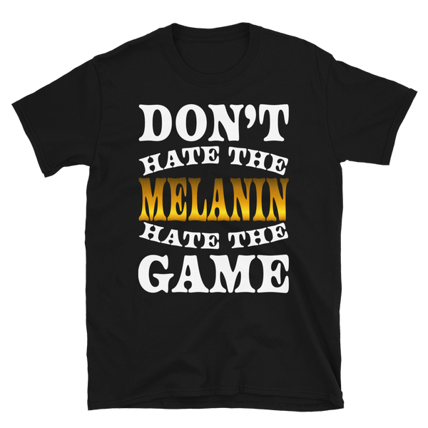 Don't Hate The Melanin... S/S Shirt