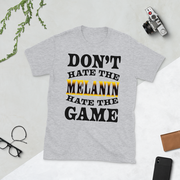 Don't Hate The Melanin... T-Shirt