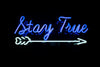 Stay True Neon Sign