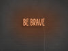 Be Brave LED Neon Sign