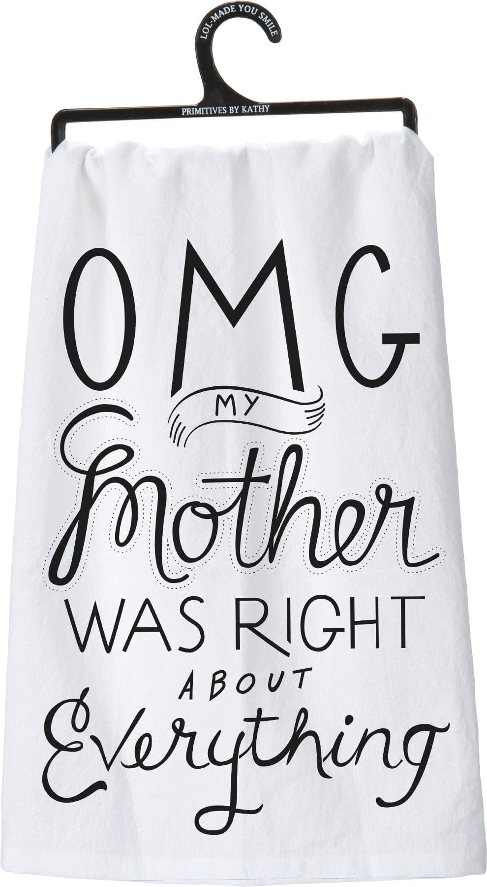 OMG My Mother was Right about Everything Flour Sack Dish Towel