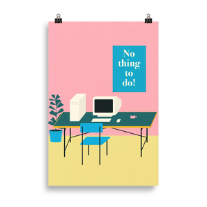 Poster Art Print Illustration – No thing to do!