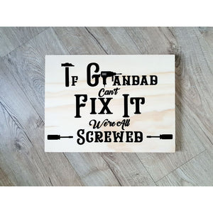 If Grandad Cant Fix It Were Screwed Wooden Sign - Plywood Sign