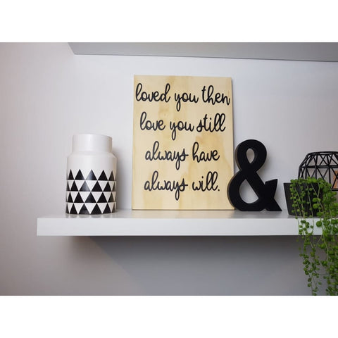 Loved You Then Love You Still Always Have Always Will Ply Sign - Plywood Sign