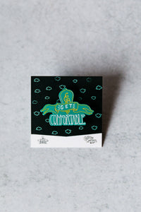 Get Comfortable Enamel Pin