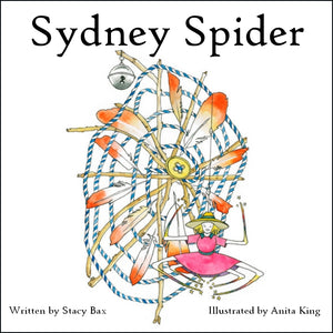 Sydney Spider by Stacy Bax illustrated by Anita King - GET IT FIRST!