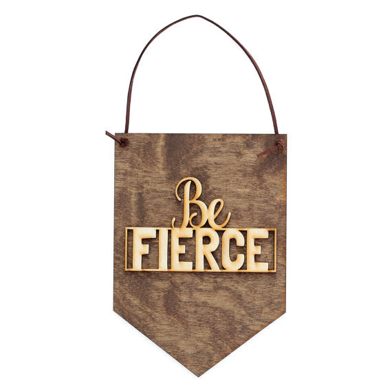 Be Fierce . Wood Banner