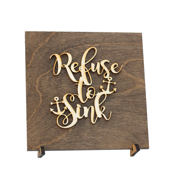 Refuse to Sink . Wood Sign