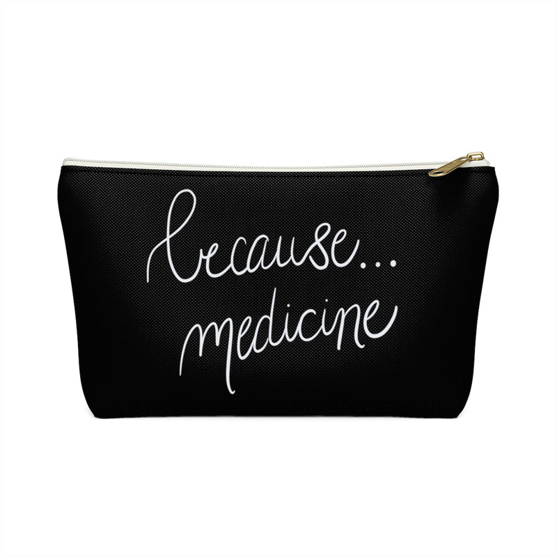 Because...Medicine Black Accessory Pouch w T-bottom