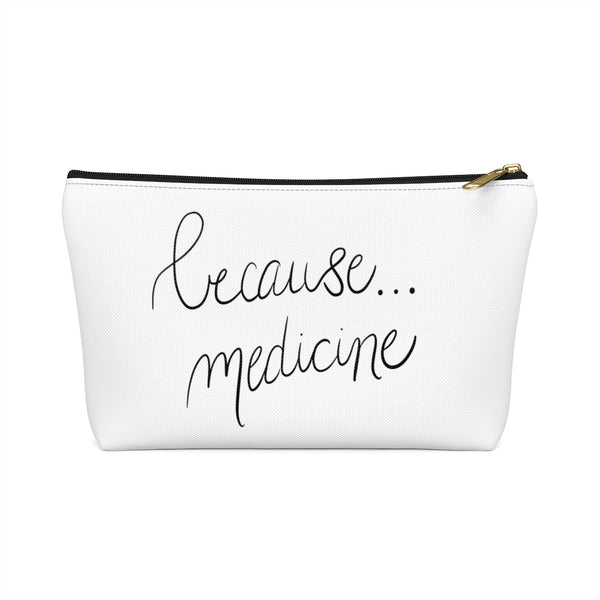 Because...Medicine White Accessory Pouch w T-bottom