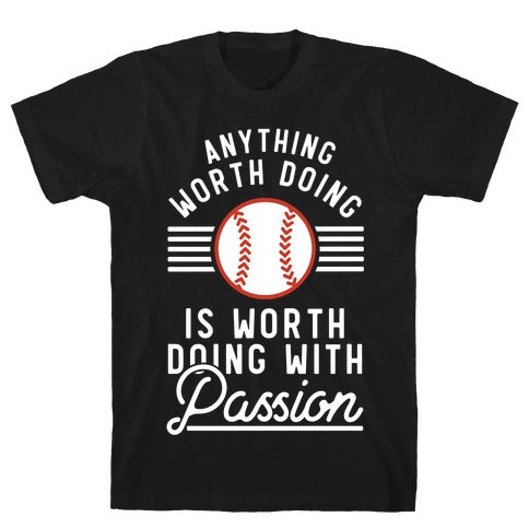 ANYTHING WORTH DOING IS WORTH DOING WITH PASSION BASEBALL T-SHIRT