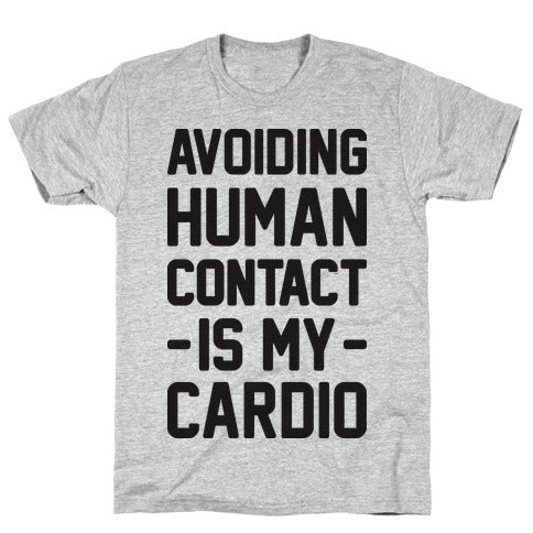 AVOIDING HUMAN CONTACT IS MY CARDIO GREY T-SHIRT