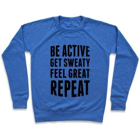 Virgin Teez  Pullover Crewneck Sweatshirt / x-small / Heathered Blue BE ACTIVE, GET SWEATY, FEEL GREAT, REPEAT CREWNECK SWEATSHIRT