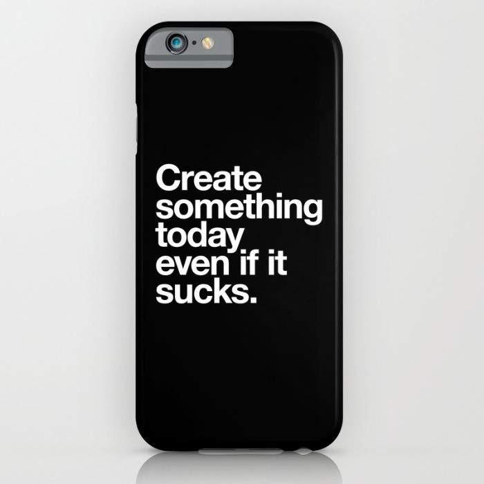 Threadless Mobile Cover iPhone 7 Create Something Today Even If It Sucks Mobile Cover