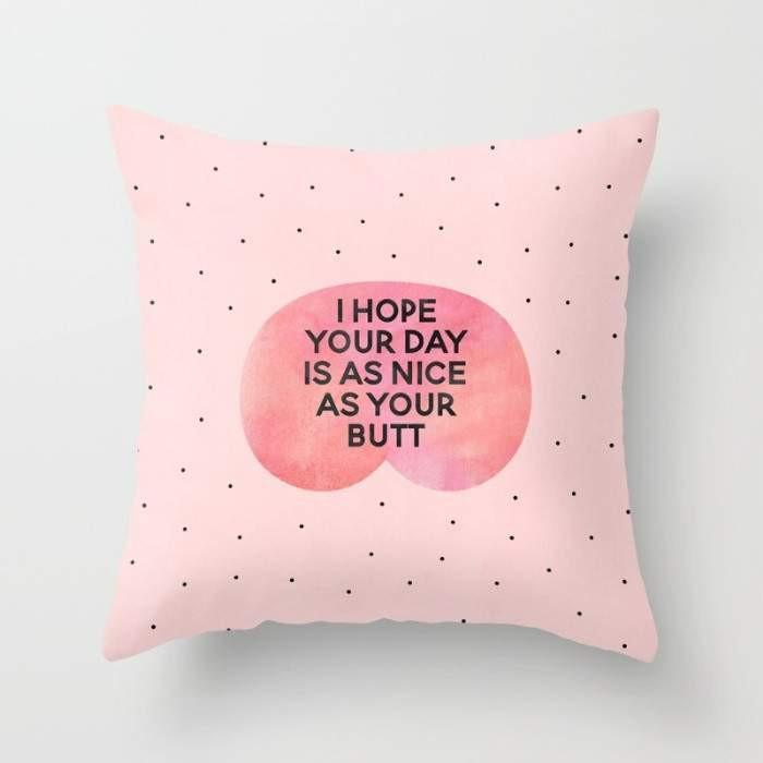 The Pillow pillows I Hope Your Day Is As Nice As Your Butt Pillow