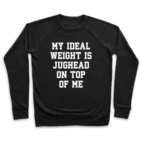 Virgin Teez  Pullover Crewneck Sweatshirt / x-small / Black MY IDEAL WEIGHT IS JUGHEAD ON TOP OF ME CREWNECK SWEATSHIRT