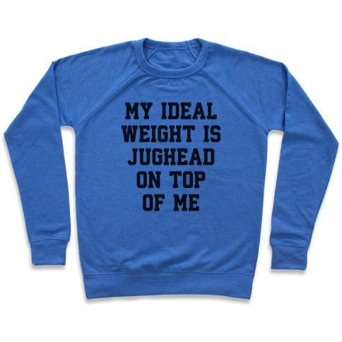 Virgin Teez  Pullover Crewneck Sweatshirt / x-small / Heathered Blue MY IDEAL WEIGHT IS JUGHEAD ON TOP OF ME CREWNECK SWEATSHIRT