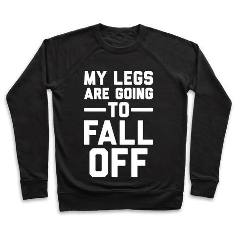 Virgin Teez  Pullover Crewneck Sweatshirt / x-small / Black MY LEGS ARE GOING TO FALL OFF CREWNECK SWEATSHIRT