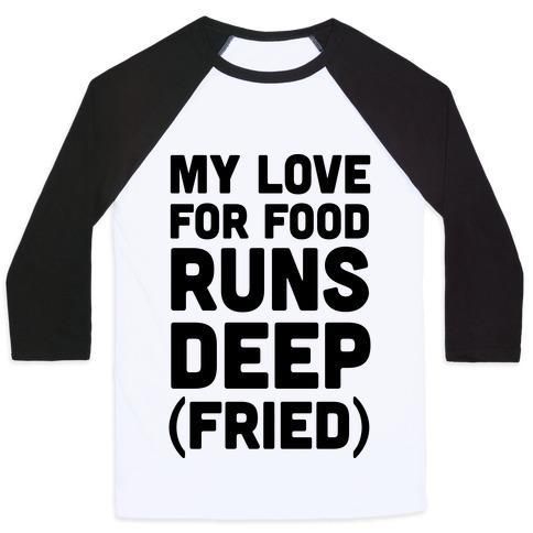 Virgin Teez  Baseball Tee Unisex Classic Baseball Tee / x-small / White/Black MY LOVE FOR FOOD RUNS DEEP FRIED UNISEX CLASSIC BASEBALL TEE