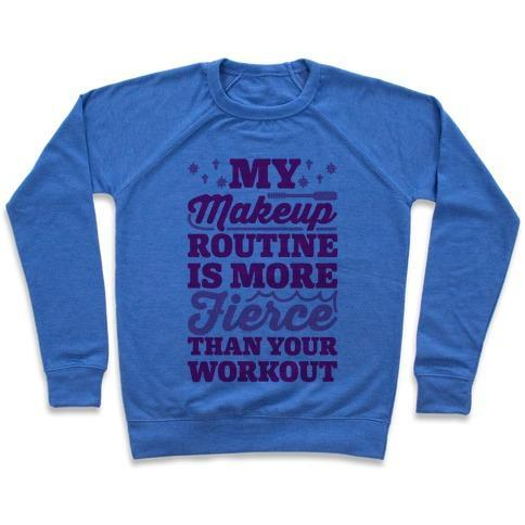 Virgin Teez  Pullover Crewneck Sweatshirt / x-small / Heathered Blue MY MAKEUP ROUTINE IS MORE FIERCE THAN YOUR WORKOUT CREWNECK SWEATSHIRT