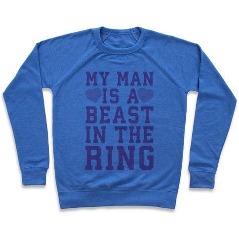 Virgin Teez  Pullover Crewneck Sweatshirt / x-small / Heathered Blue MY MAN IS A BEAST IN THE RING CREWNECK SWEATSHIRT