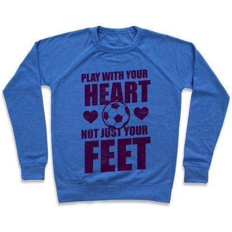 Virgin Teez  Pullover Crewneck Sweatshirt / x-small / Heathered Blue PLAY WITH YOUR HEART NOT JUST YOUR FEET CREWNECK SWEATSHIRT