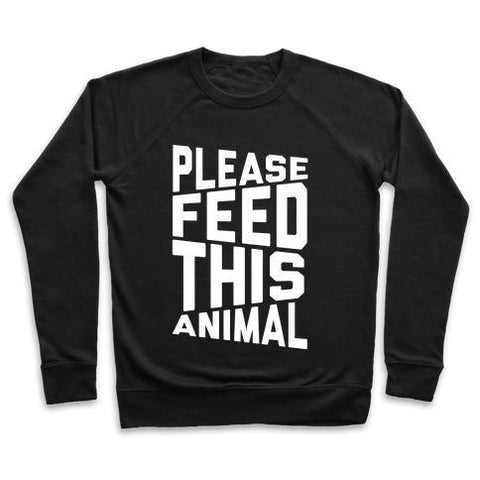 Virgin Teez  Pullover Crewneck Sweatshirt / x-small / Black PLEASE FEED THIS ANIMAL CREWNECK SWEATSHIRT