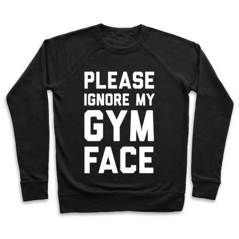 Virgin Teez  Pullover Crewneck Sweatshirt / x-small / Black PLEASE IGNORE MY GYM FACE CREWNECK SWEATSHIRT