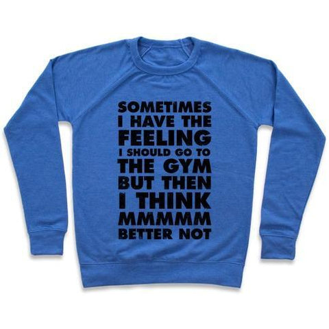Virgin Teez  Pullover Crewneck Sweatshirt / x-small / Heathered Blue SOMETIMES I HAVE THE FEELING I SHOULD GO TO THE GYM CREWNECK SWEATSHIRT