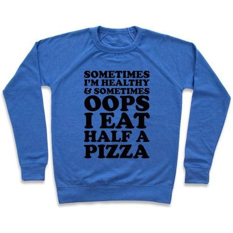 Virgin Teez  Pullover Crewneck Sweatshirt / x-small / Heathered Blue SOMETIMES I'M HEALTHY & SOMETIMES OOPS I EAT HALF A PIZZA CREWNECK SWEATSHIRT