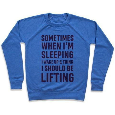 Virgin Teez  Pullover Crewneck Sweatshirt / x-small / Heathered Blue SOMETIMES I WAKE UP AND THINK I SHOULD BE LIFTING CREWNECK SWEATSHIRT