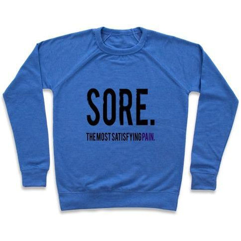 Virgin Teez  Pullover Crewneck Sweatshirt / x-small / Heathered Blue SORE. THE MOST SATISFYING PAIN. CREWNECK SWEATSHIRT