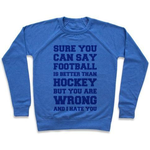Virgin Teez  Pullover Crewneck Sweatshirt / x-small / Heathered Blue SURE YOU CAN SAY FOOTBALL IS BETTER THAN HOCKEY BUT YOU ARE WRONG AND I HATE YOU CREWNECK SWEATSHIRT
