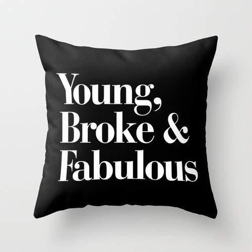 The Pillow pillows Young, Broke and Fabulous Cushion/Pillow