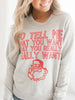 Christmas  Preorder So Tell Me Sweatshirt