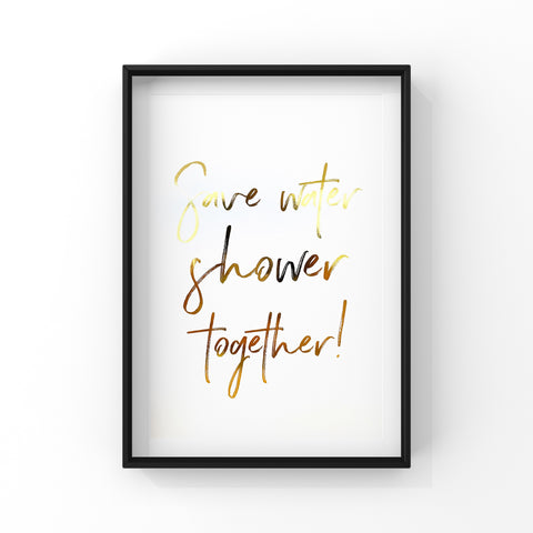 Save Water Shower Together Wall Art Foil Prints