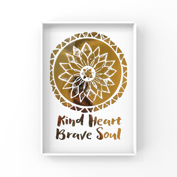 Kind Heart Brave Soul Gold Foil Print
