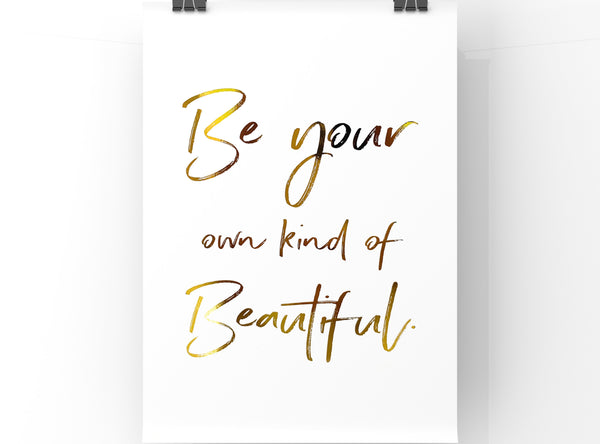 Be Your Own Kind Of Beautiful Quote - Foil Print