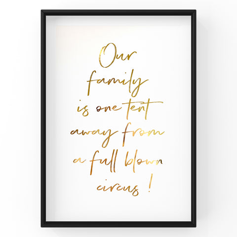 Our family is one tent away from a full blown circus! - Foil Print