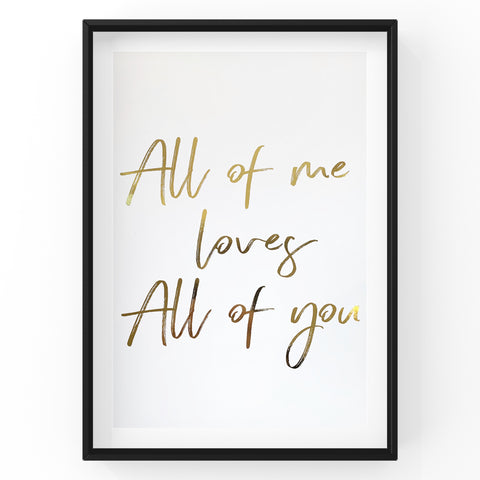 All of Me Loves All of You - Foil Print