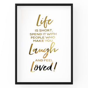 Life is Short, Spend it with People who make you Laugh - Foil Print